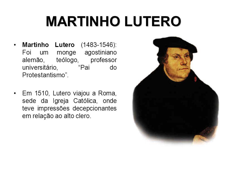 MARTINHO LUTERO Martinho Lutero (1483-1546): Foi um monge agostiniano alemão, teólogo, professor universitário, Pai do Protestantismo .