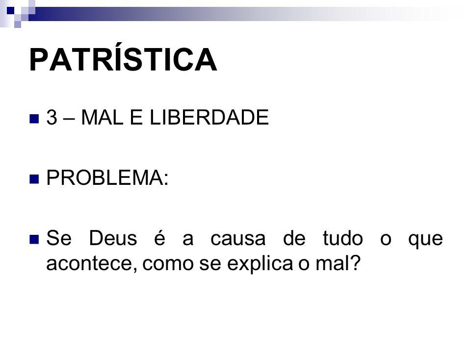 PATRÍSTICA 3 – MAL E LIBERDADE PROBLEMA:
