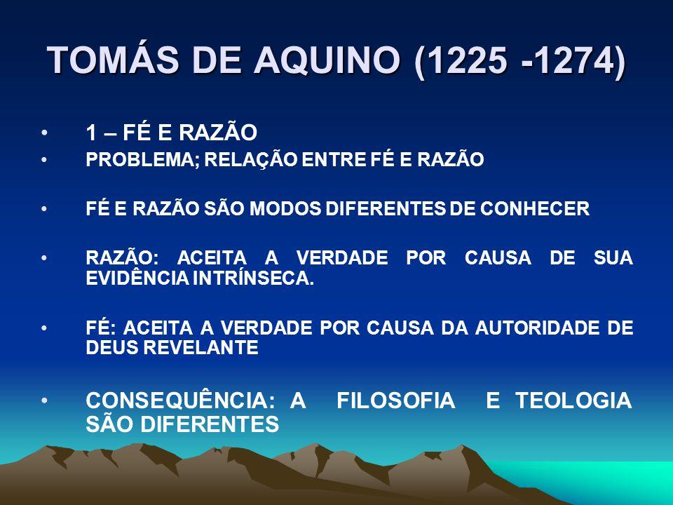 TOMÁS DE AQUINO (1225 -1274) 1 – FÉ E RAZÃO