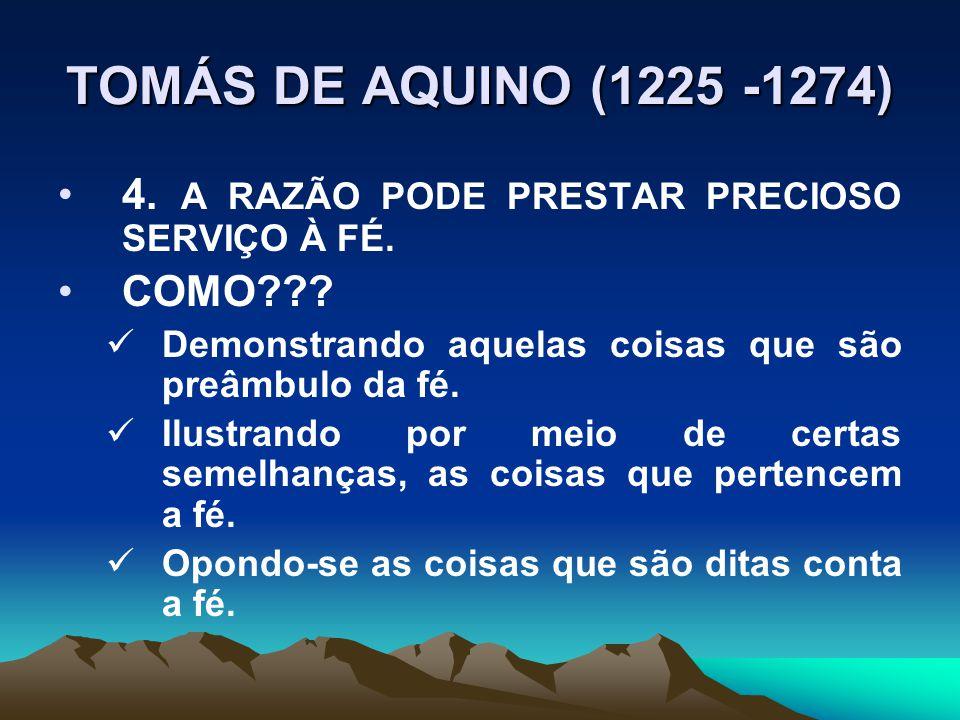 TOMÁS DE AQUINO (1225 -1274) 4. A RAZÃO PODE PRESTAR PRECIOSO SERVIÇO À FÉ. COMO Demonstrando aquelas coisas que são preâmbulo da fé.