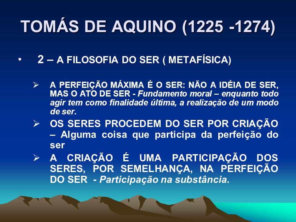 TOMÁS DE AQUINO (1225 -1274) 2 – A FILOSOFIA DO SER ( METAFÍSICA)
