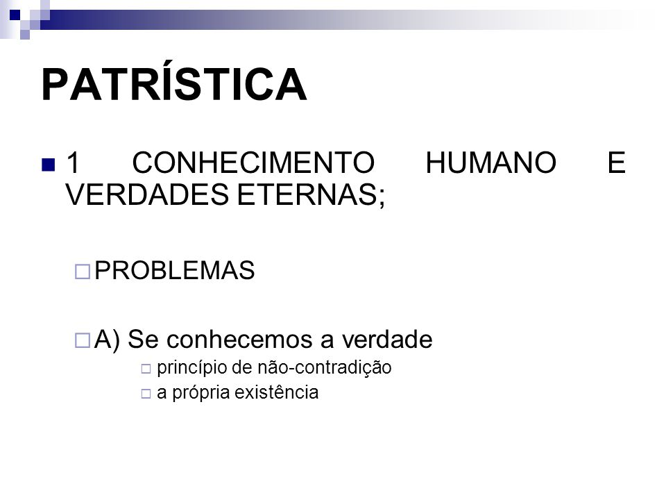 PATRÍSTICA 1 CONHECIMENTO HUMANO E VERDADES ETERNAS; PROBLEMAS