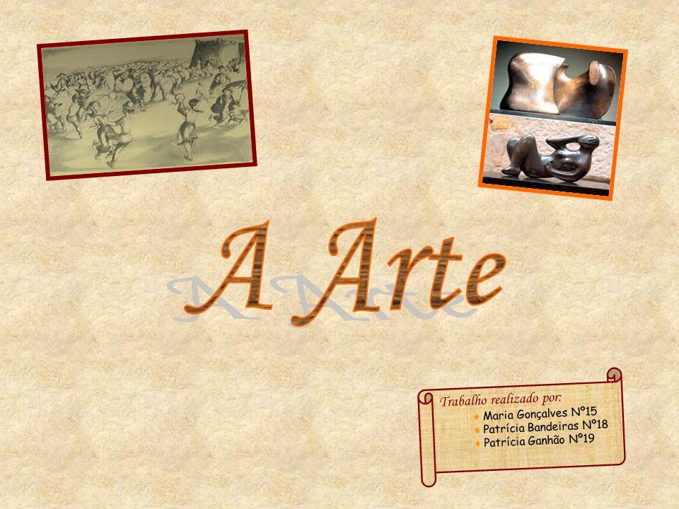 A Arte Trabalho realizado por: ♦ Maria Gonçalves Nº15