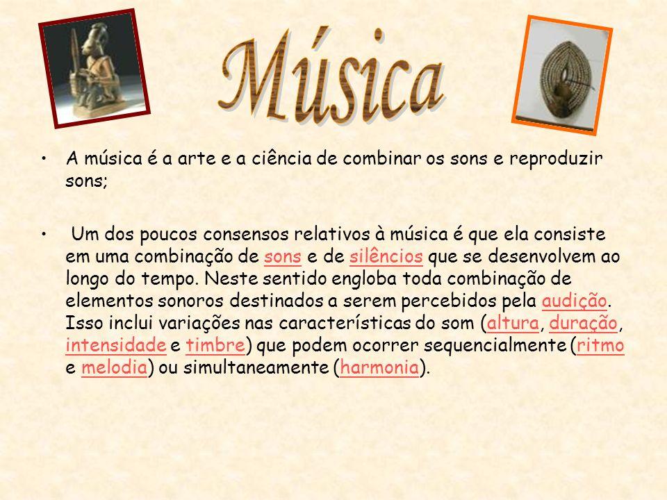 Música A música é a arte e a ciência de combinar os sons e reproduzir sons;