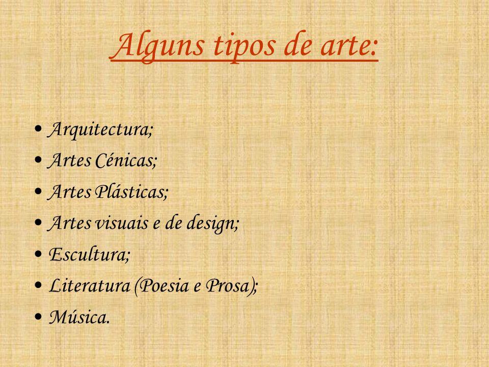 Alguns tipos de arte: Arquitectura; Artes Cénicas; Artes Plásticas;