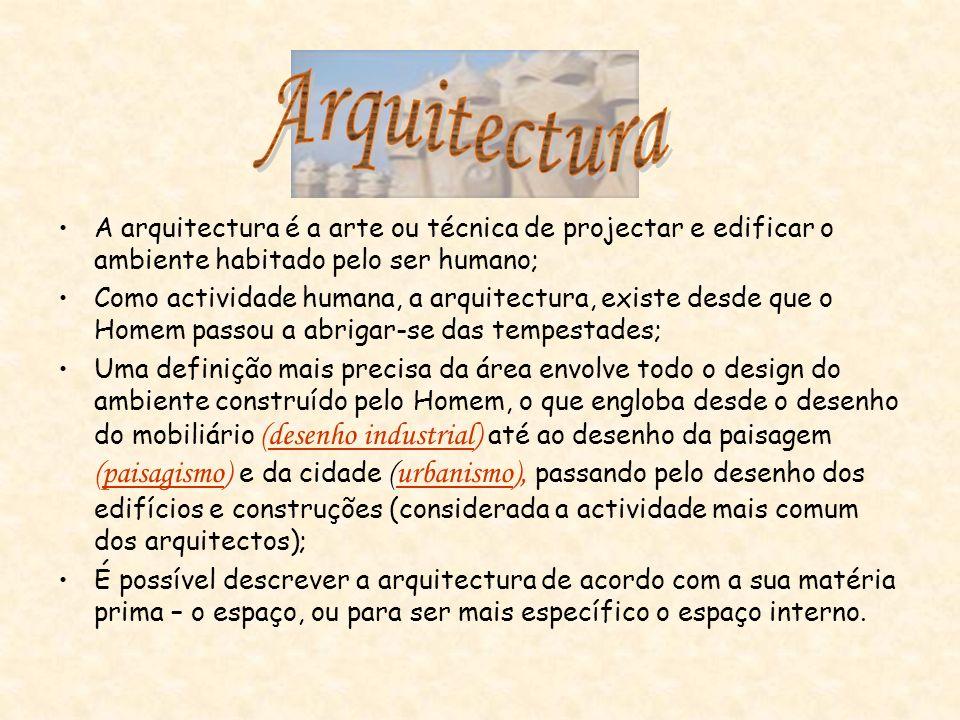 Arquitectura A arquitectura é a arte ou técnica de projectar e edificar o ambiente habitado pelo ser humano;