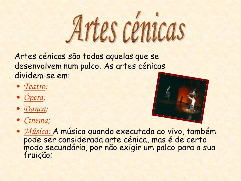 Artes cénicas Teatro; Ópera; Dança; Cinema;