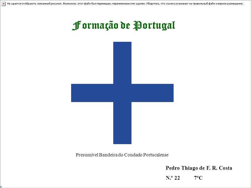 Formação de Portugal Pedro Thiago de F. R. Costa N.º 22 7ºC