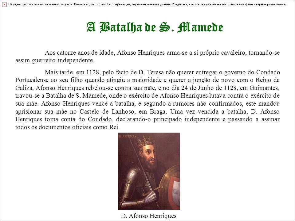 A Batalha de S. MamedeAos catorze anos de idade, Afonso Henriques arma-se a si próprio cavaleiro, tornando-se assim guerreiro independente.