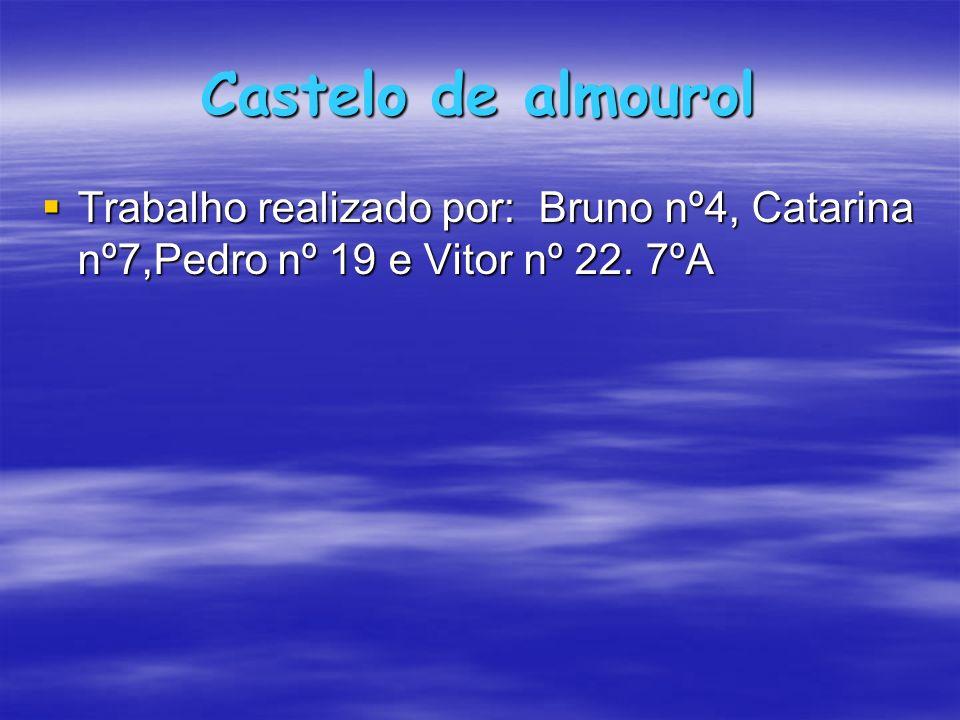 Castelo de almourol Trabalho realizado por: Bruno nº4, Catarina nº7,Pedro nº 19 e Vitor nº 22. 7ºA
