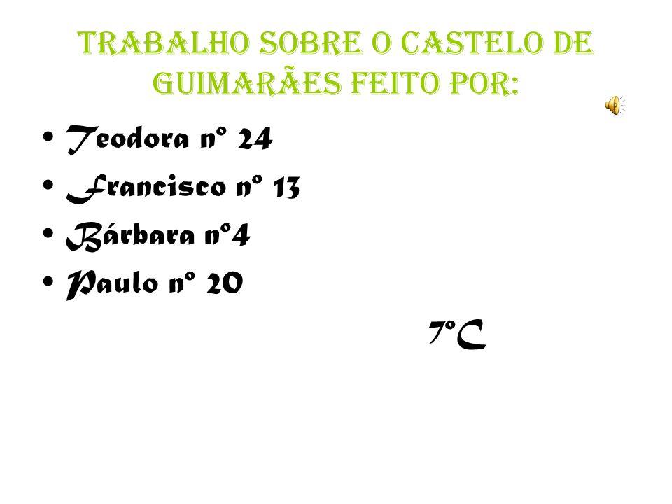 Trabalho sobre o Castelo de Guimarães feito por: