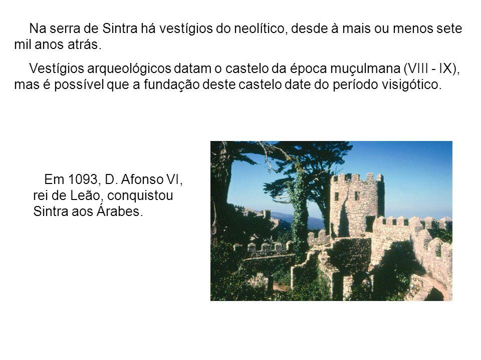Na serra de Sintra há vestígios do neolítico, desde à mais ou menos sete mil anos atrás.