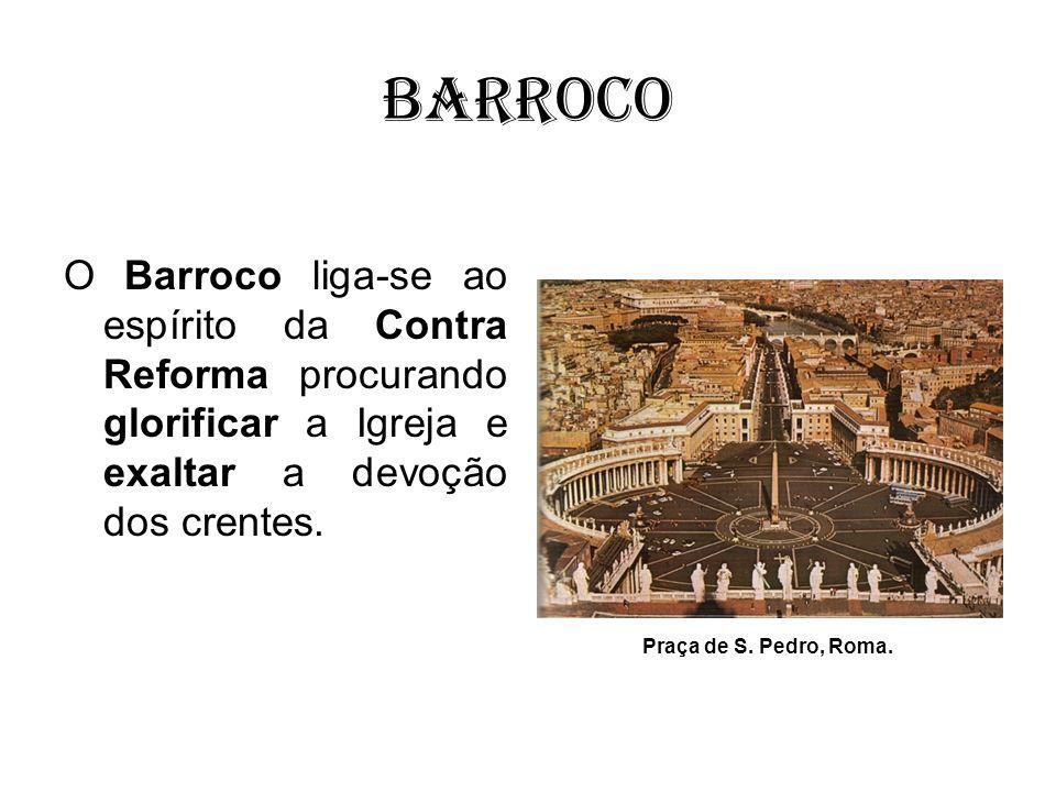 BarrocoO Barroco liga-se ao espírito da Contra Reforma procurando glorificar a Igreja e exaltar a devoção dos crentes.