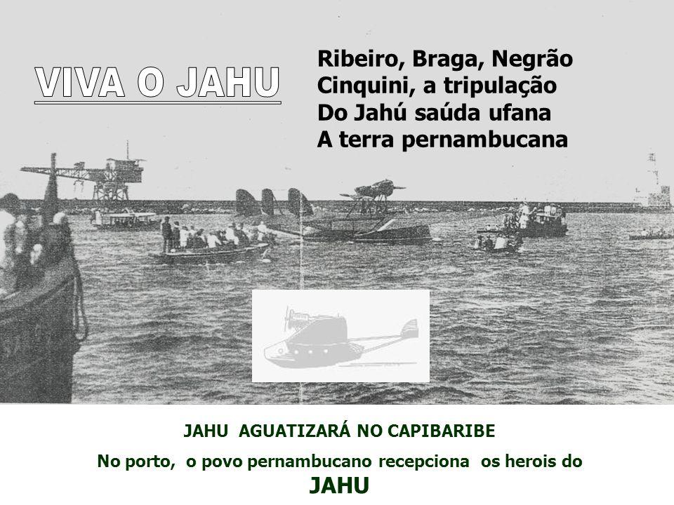 VIVA O JAHU Ribeiro, Braga, Negrão Cinquini, a tripulação