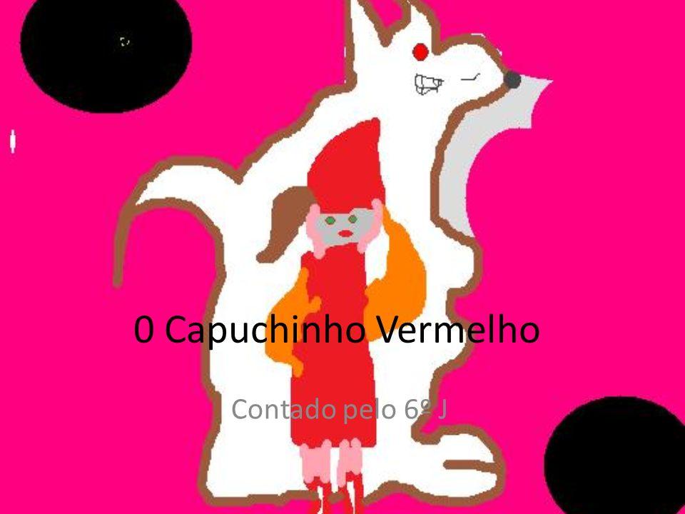0 Capuchinho Vermelho Contado pelo 6º J