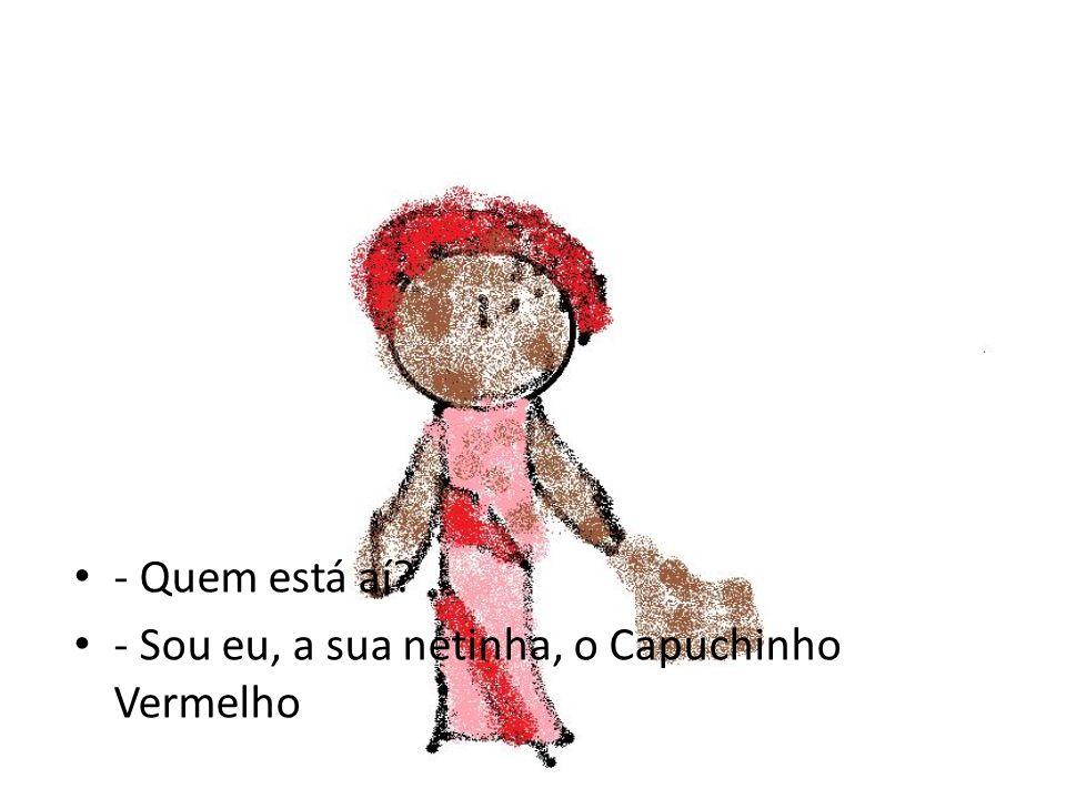 - Quem está aí - Sou eu, a sua netinha, o Capuchinho Vermelho