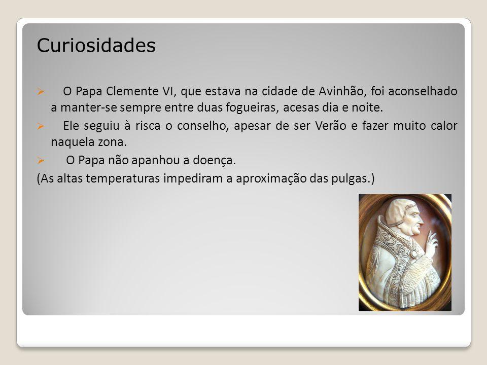 Curiosidades O Papa Clemente VI, que estava na cidade de Avinhão, foi aconselhado a manter-se sempre entre duas fogueiras, acesas dia e noite.