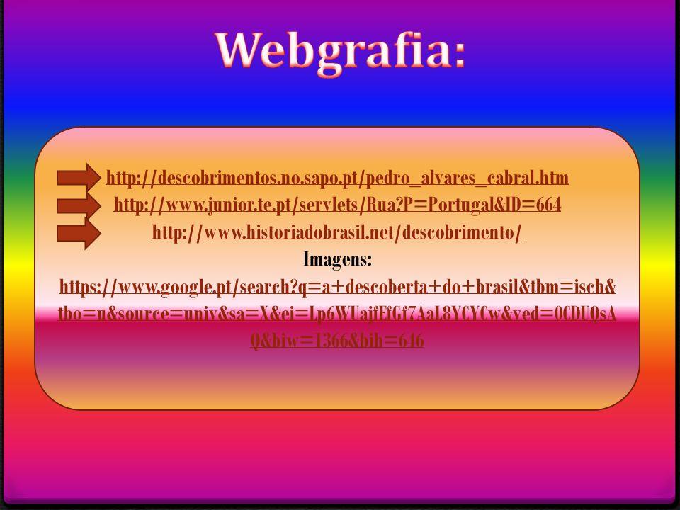 Webgrafia: http://descobrimentos.no.sapo.pt/pedro_alvares_cabral.htm