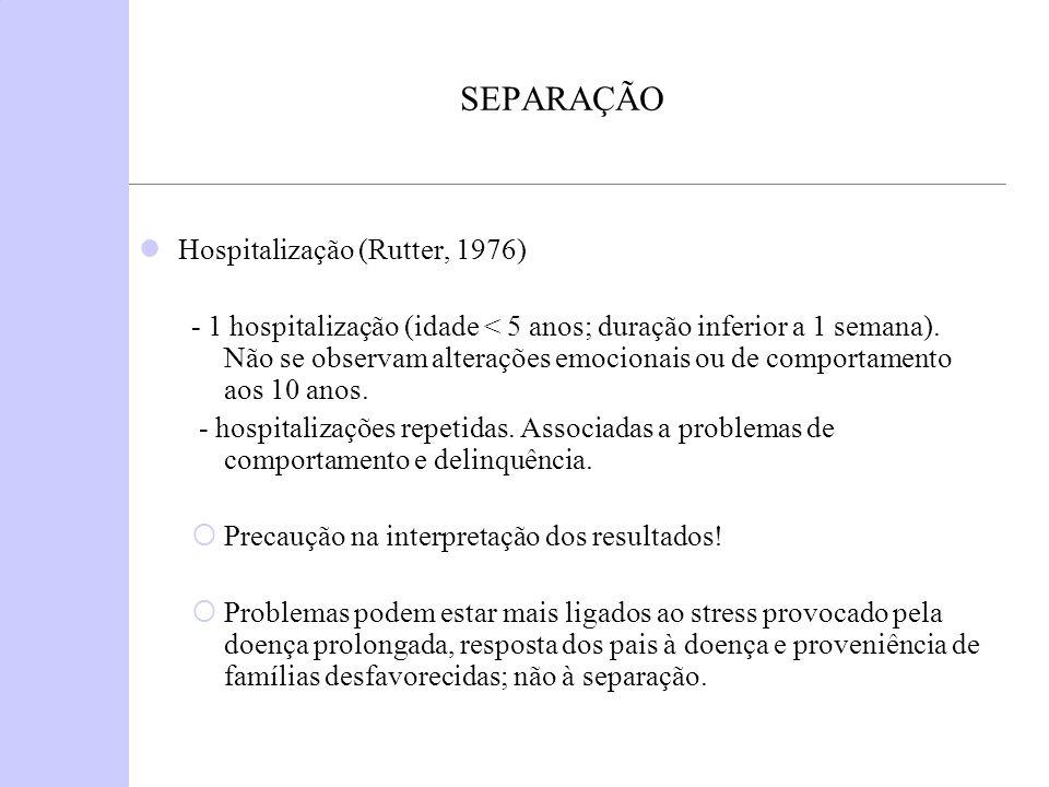 SEPARAÇÃO Hospitalização (Rutter, 1976)