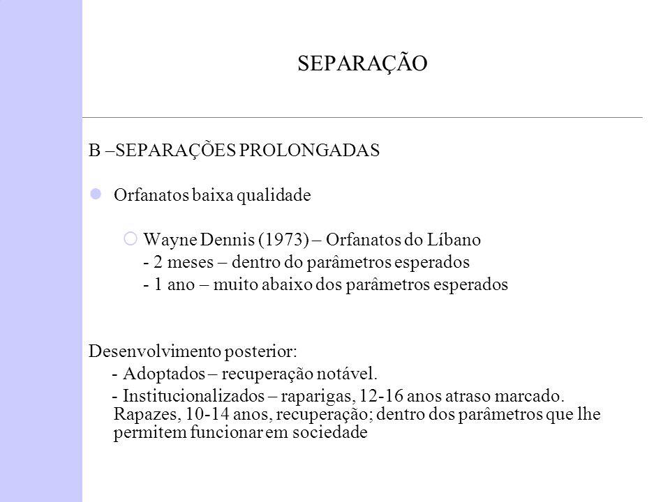 SEPARAÇÃO B –SEPARAÇÕES PROLONGADAS Orfanatos baixa qualidade