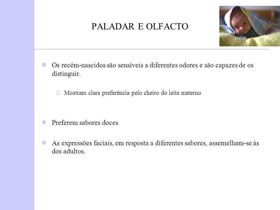 PALADAR E OLFACTO Os recém-nascidos são sensíveis a diferentes odores e são capazes de os distinguir.