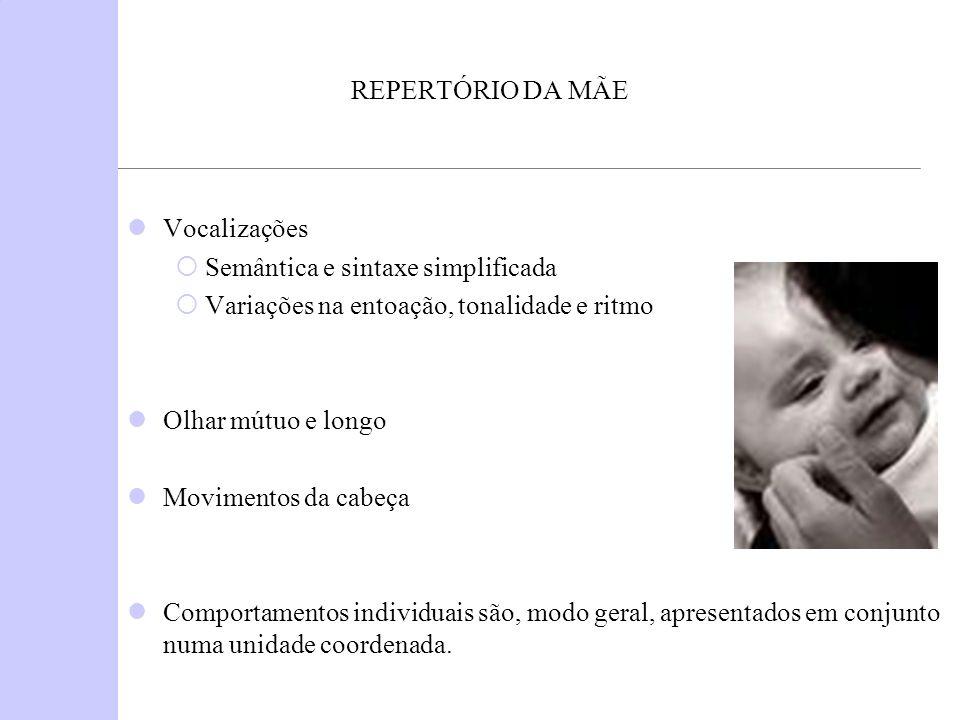 REPERTÓRIO DA MÃE Vocalizações. Semântica e sintaxe simplificada. Variações na entoação, tonalidade e ritmo.