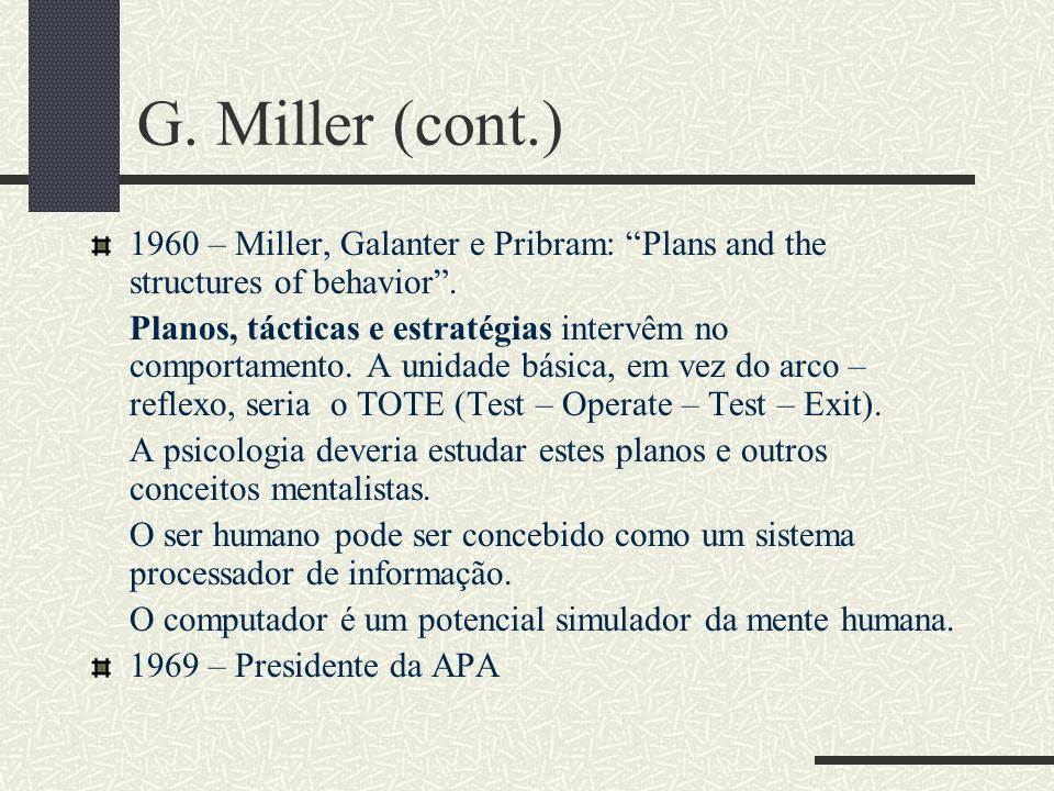 G. Miller (cont.) 1960 – Miller, Galanter e Pribram: Plans and the structures of behavior .