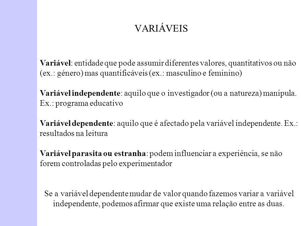 VARIÁVEIS Variável: entidade que pode assumir diferentes valores, quantitativos ou não (ex.: género) mas quantificáveis (ex.: masculino e feminino)