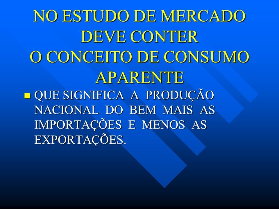 NO ESTUDO DE MERCADO DEVE CONTER O CONCEITO DE CONSUMO APARENTE