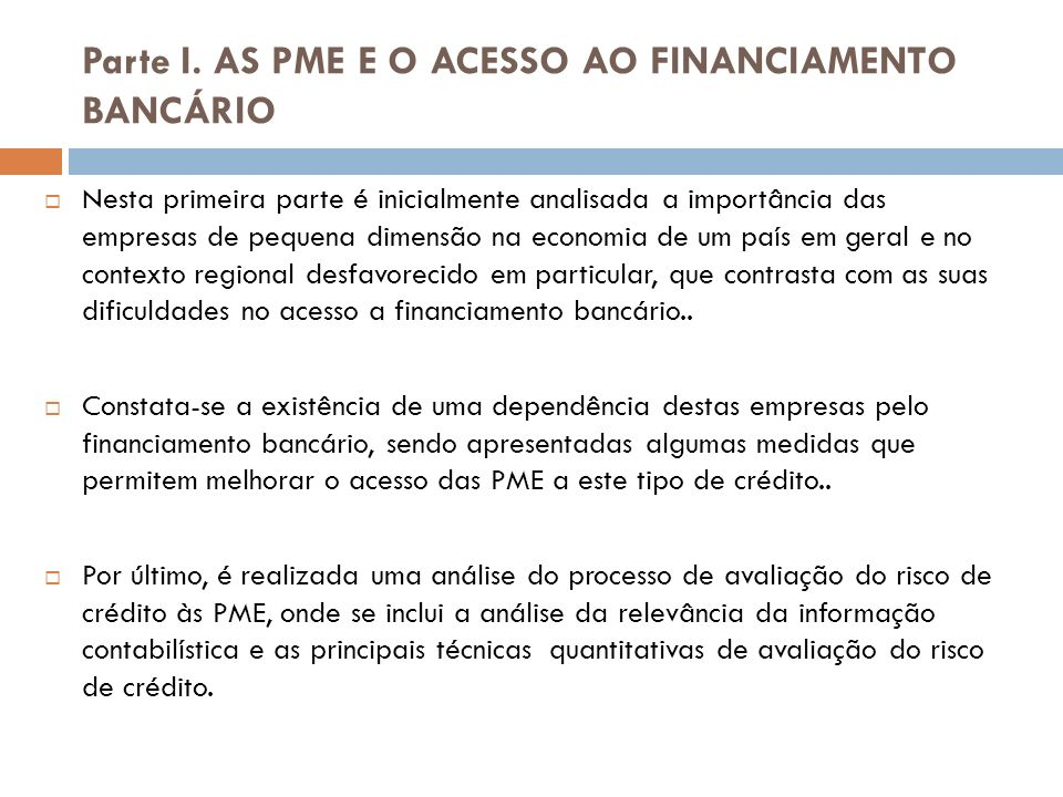 Parte I. AS PME E O ACESSO AO FINANCIAMENTO BANCÁRIO