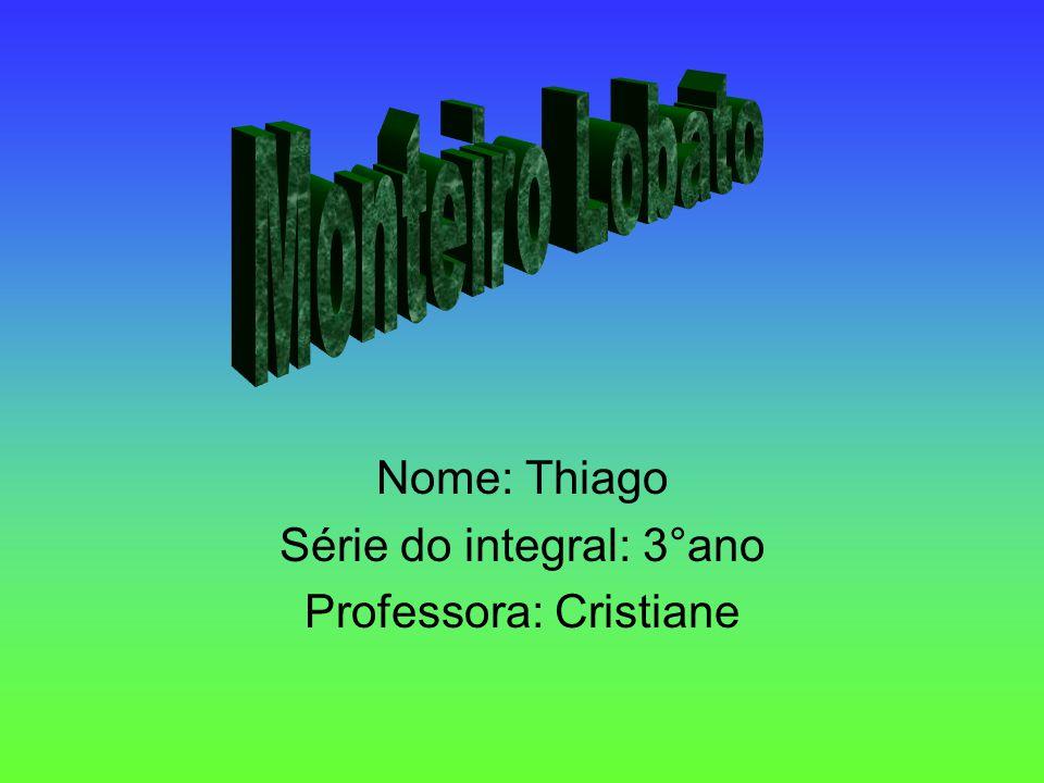 Nome: Thiago Série do integral: 3°ano Professora: Cristiane