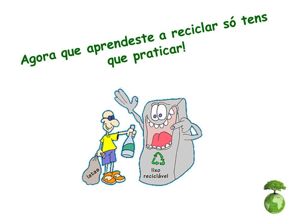 Agora que aprendeste a reciclar só tens que praticar!