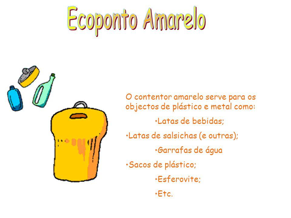 Ecoponto AmareloO contentor amarelo serve para os objectos de plástico e metal como: Latas de bebidas;