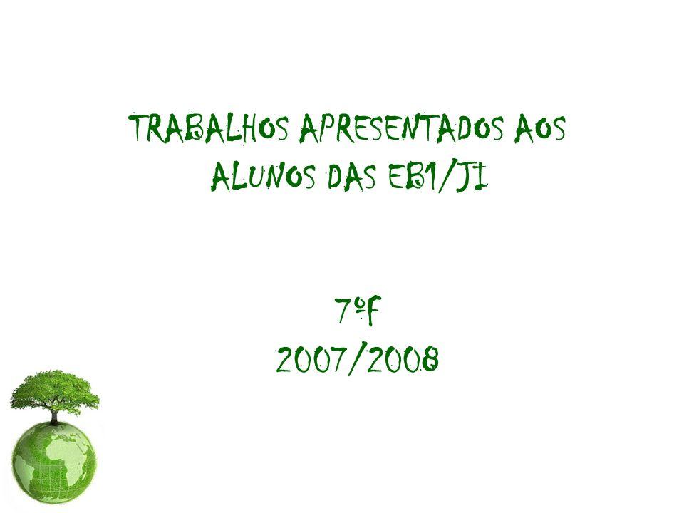 TRABALHOS APRESENTADOS AOS ALUNOS DAS EB1/JI