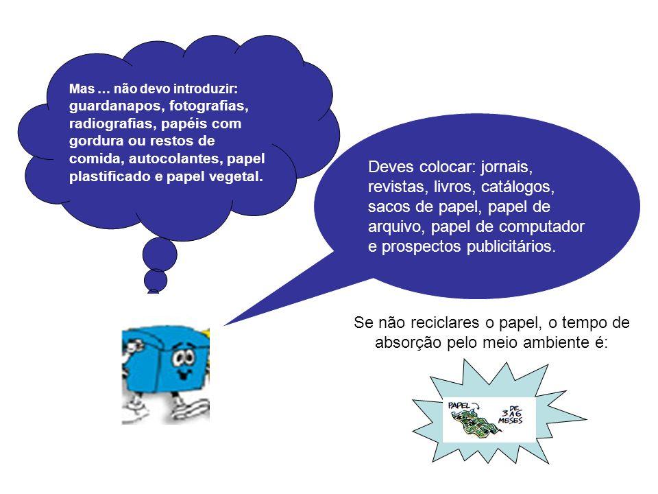 Se não reciclares o papel, o tempo de absorção pelo meio ambiente é: