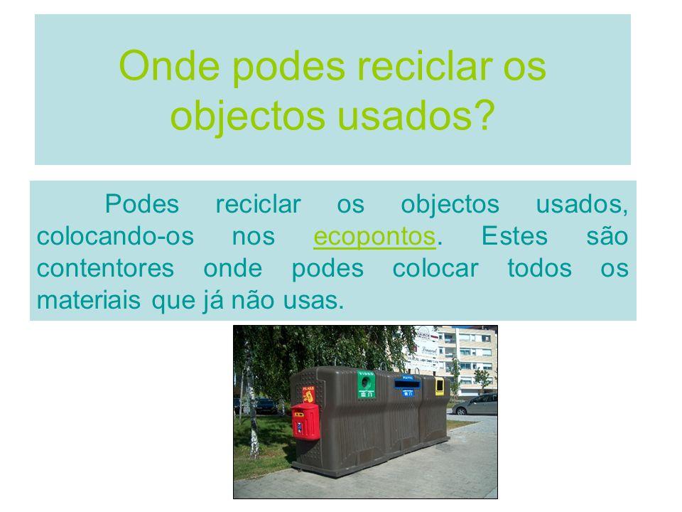 Onde podes reciclar os objectos usados