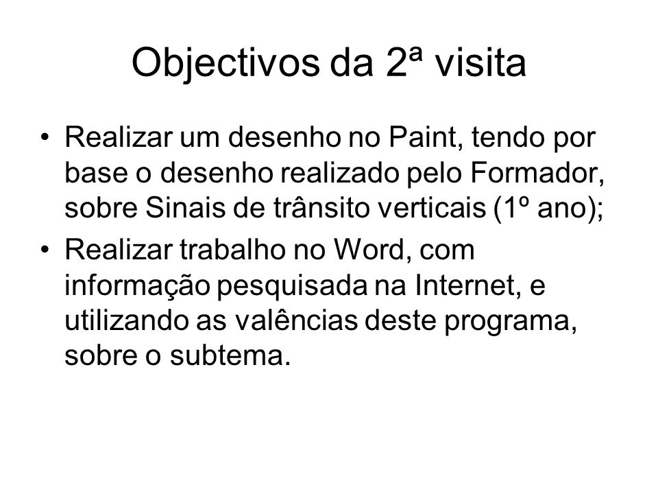 Objectivos da 2ª visitaRealizar um desenho no Paint, tendo por base o desenho realizado pelo Formador, sobre Sinais de trânsito verticais (1º ano);