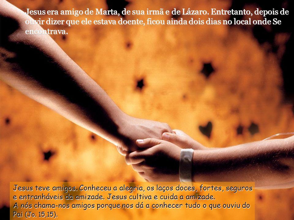 Jesus era amigo de Marta, de sua irmã e de Lázaro
