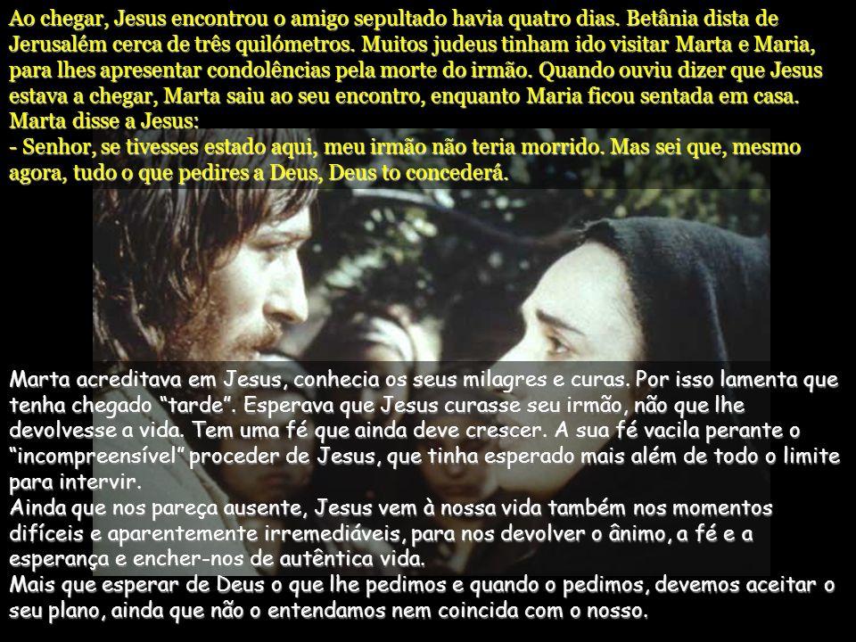 Ao chegar, Jesus encontrou o amigo sepultado havia quatro dias