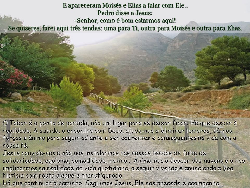 E apareceram Moisés e Elias a falar com Ele..