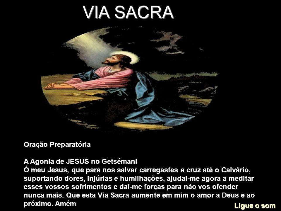 VIA SACRA Oração Preparatória A Agonia de JESUS no Getsémani