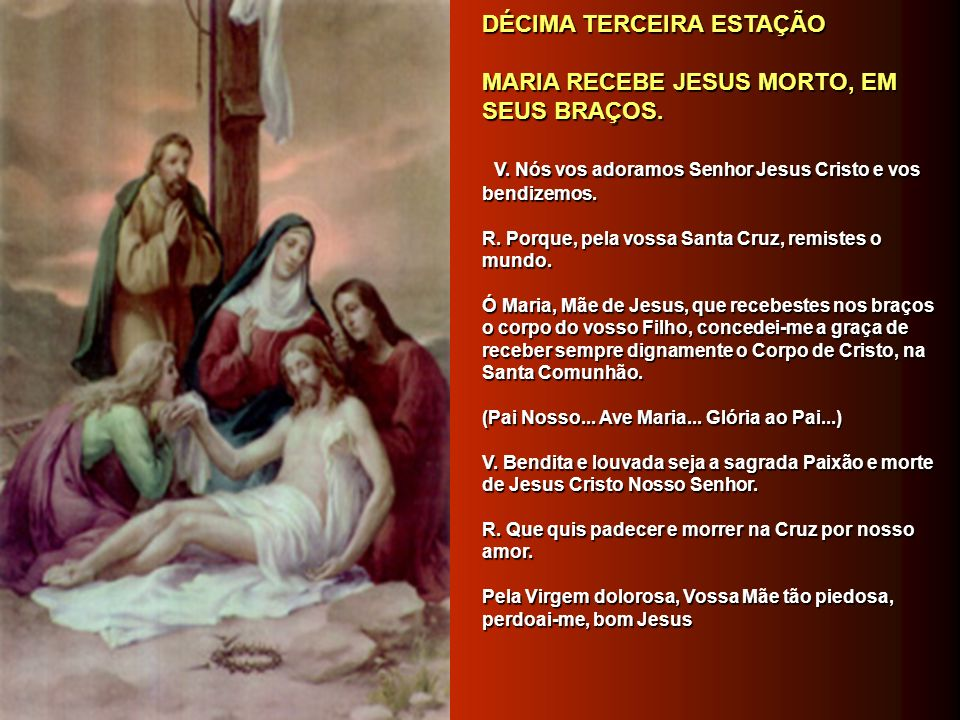 DÉCIMA TERCEIRA ESTAÇÃO MARIA RECEBE JESUS MORTO, EM SEUS BRAÇOS.