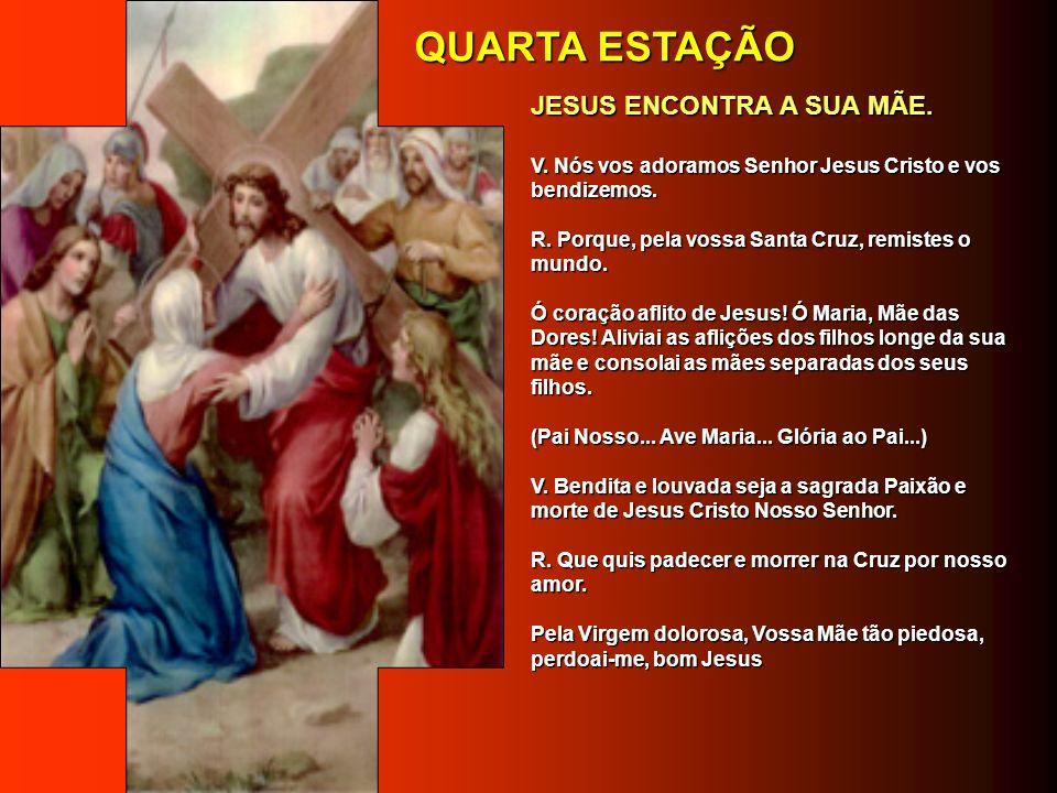 QUARTA ESTAÇÃO JESUS ENCONTRA A SUA MÃE.