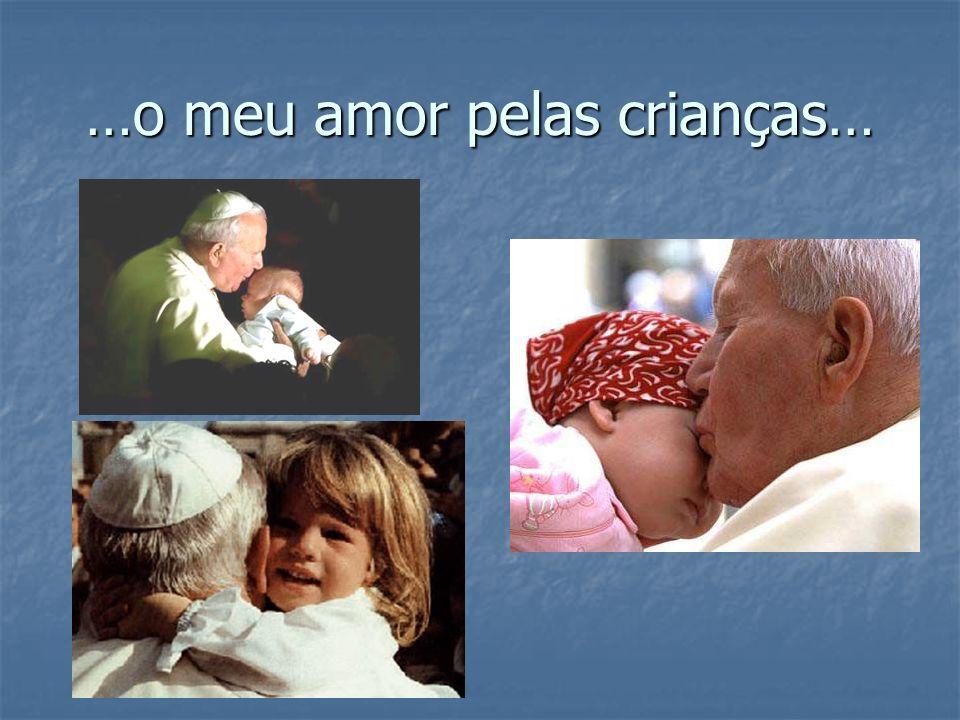 …o meu amor pelas crianças…