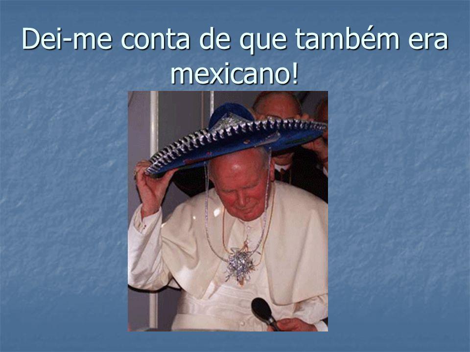 Dei-me conta de que também era mexicano!