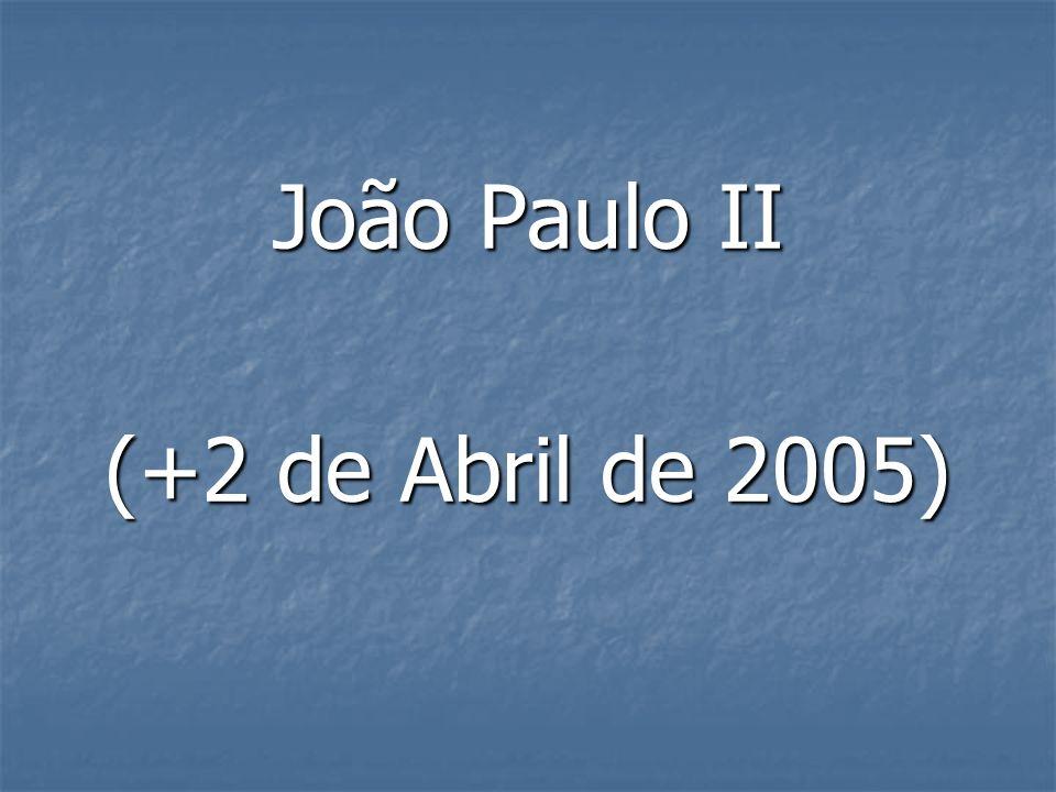 João Paulo II (+2 de Abril de 2005)