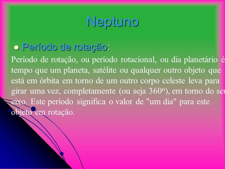 Neptuno Período de rotação: