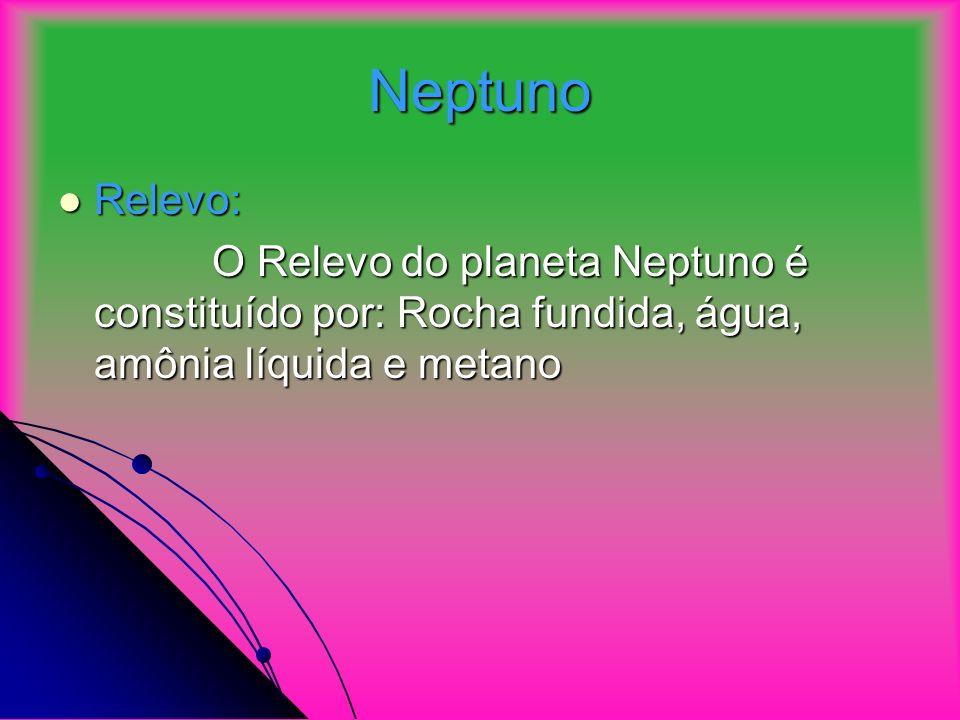 Neptuno Relevo: O Relevo do planeta Neptuno é constituído por: Rocha fundida, água, amônia líquida e metano.