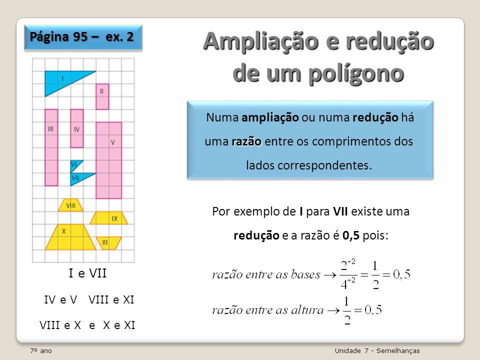 Por exemplo de I para VII existe uma redução e a razão é 0,5 pois: