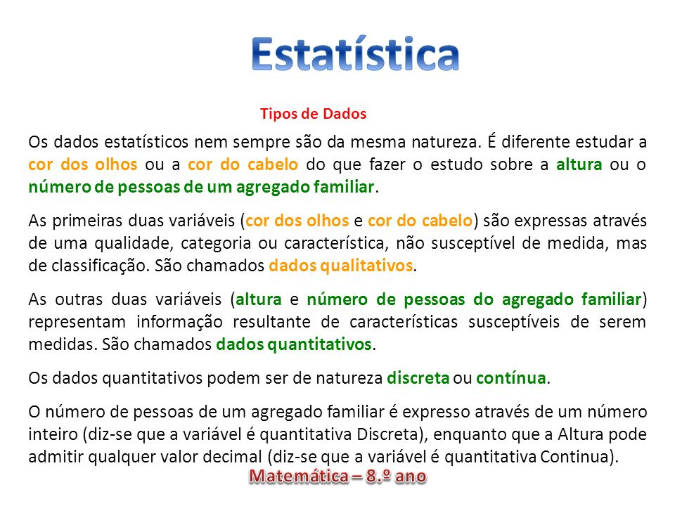 Os dados quantitativos podem ser de natureza discreta ou contínua.